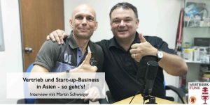 Sales and Start-up-Business in Asia – This is how it works! Interview with Martin Schweiger (VertriebsFunk Series #173)
